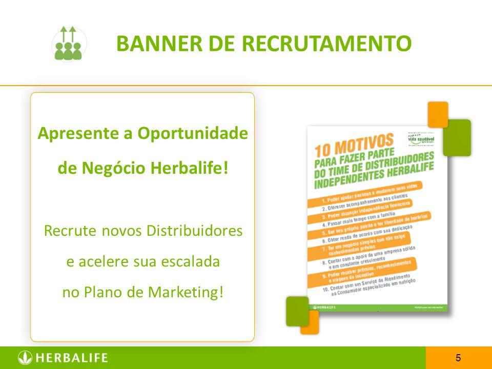 5 Apresente a Oportunidade de Negócio Herbalife! Recrute novos Distribuidores e acelere sua escalada no Plano de Marketing! BANNER DE RECRUTAMENTO