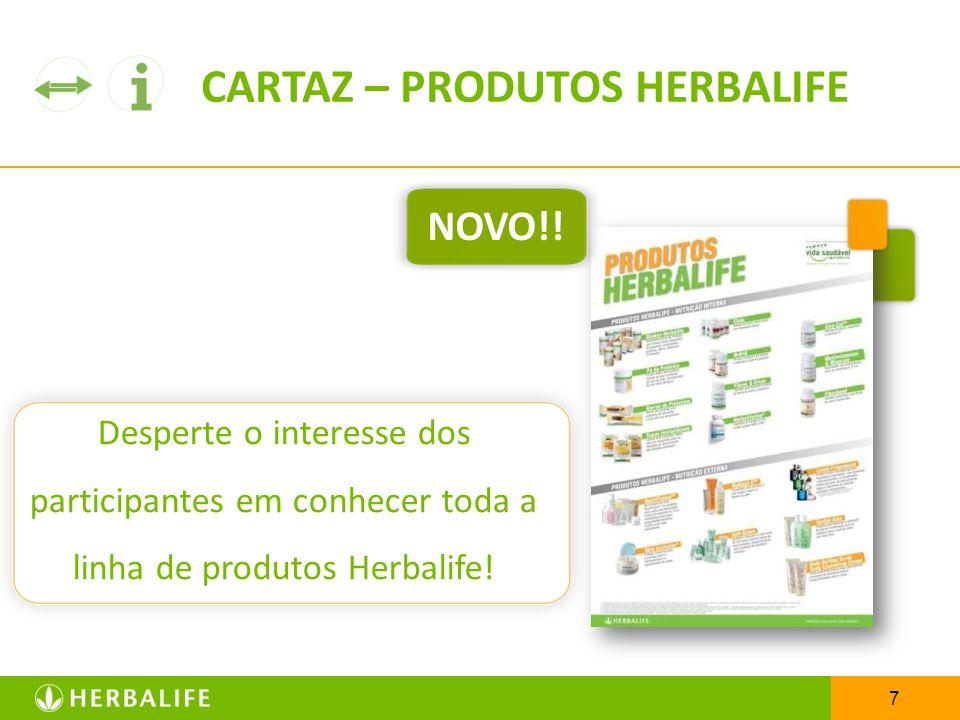 7 CARTAZ – PRODUTOS HERBALIFE Desperte o interesse dos participantes em conhecer toda a linha de produtos Herbalife! NOVO!!