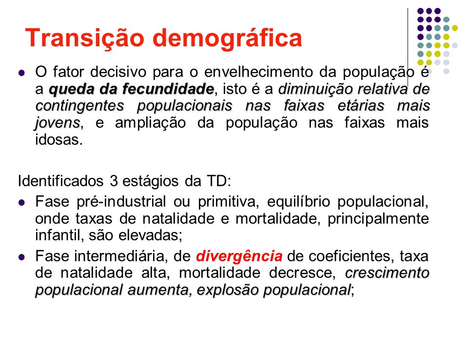 Transição demográfica queda da fecundidadediminuição relativa de contingentes populacionais nas faixas etárias mais jovens O fator decisivo para o env