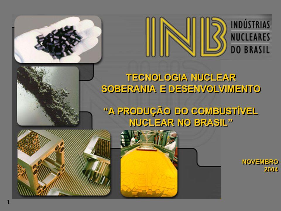 """TECNOLOGIA NUCLEAR SOBERANIA E DESENVOLVIMENTO """"A PRODUÇÃO DO COMBUSTÍVEL NUCLEAR NO BRASIL"""" NOVEMBRO 2004 TECNOLOGIA NUCLEAR SOBERANIA E DESENVOLVIME"""