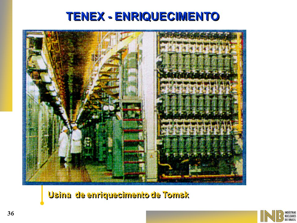 TENEX - ENRIQUECIMENTO Usina de enriquecimento de Tomsk 36