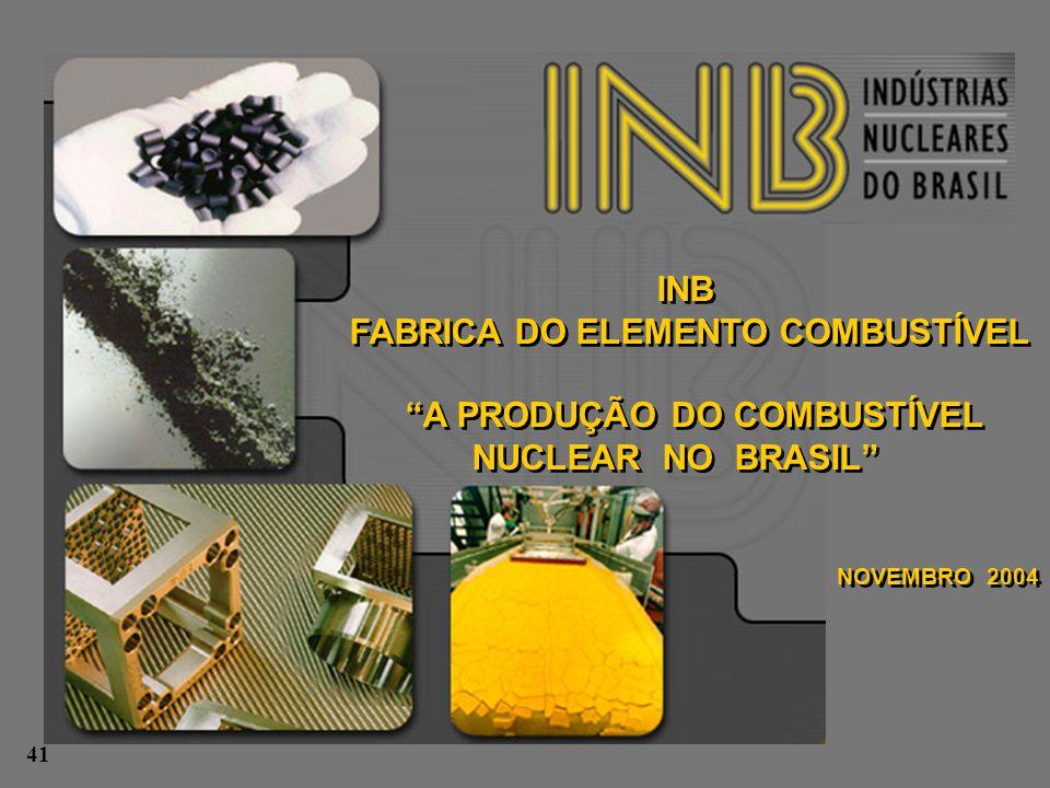 """INB FABRICA DO ELEMENTO COMBUSTÍVEL """"A PRODUÇÃO DO COMBUSTÍVEL NUCLEAR NO BRASIL"""" NOVEMBRO 2004 INB FABRICA DO ELEMENTO COMBUSTÍVEL """"A PRODUÇÃO DO COM"""