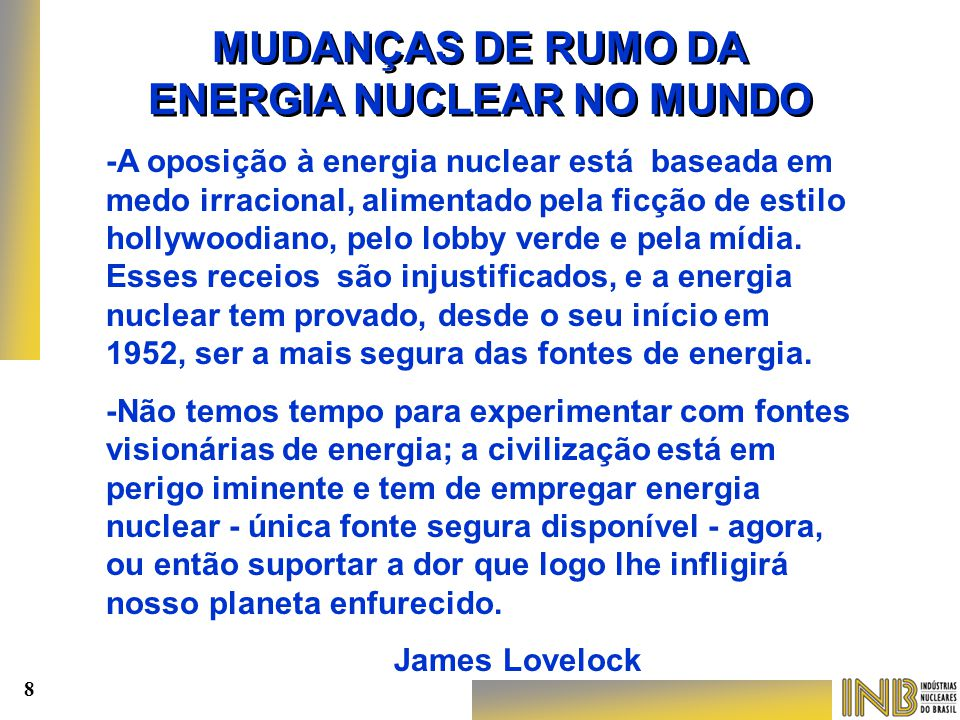-A oposição à energia nuclear está baseada em medo irracional, alimentado pela ficção de estilo hollywoodiano, pelo lobby verde e pela mídia. Esses re