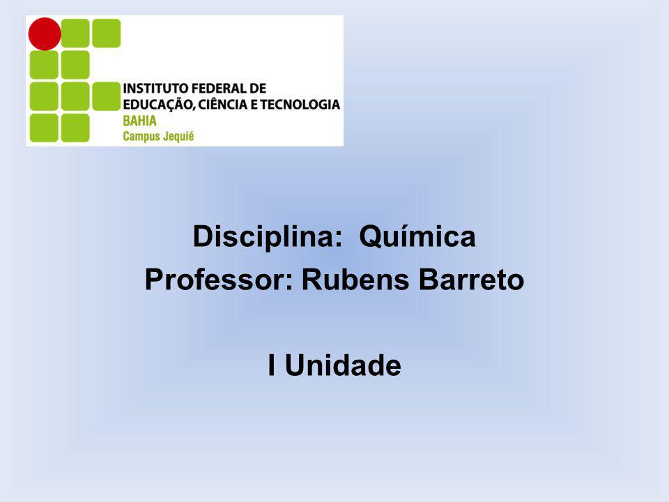 Disciplina: Química Professor: Rubens Barreto I Unidade