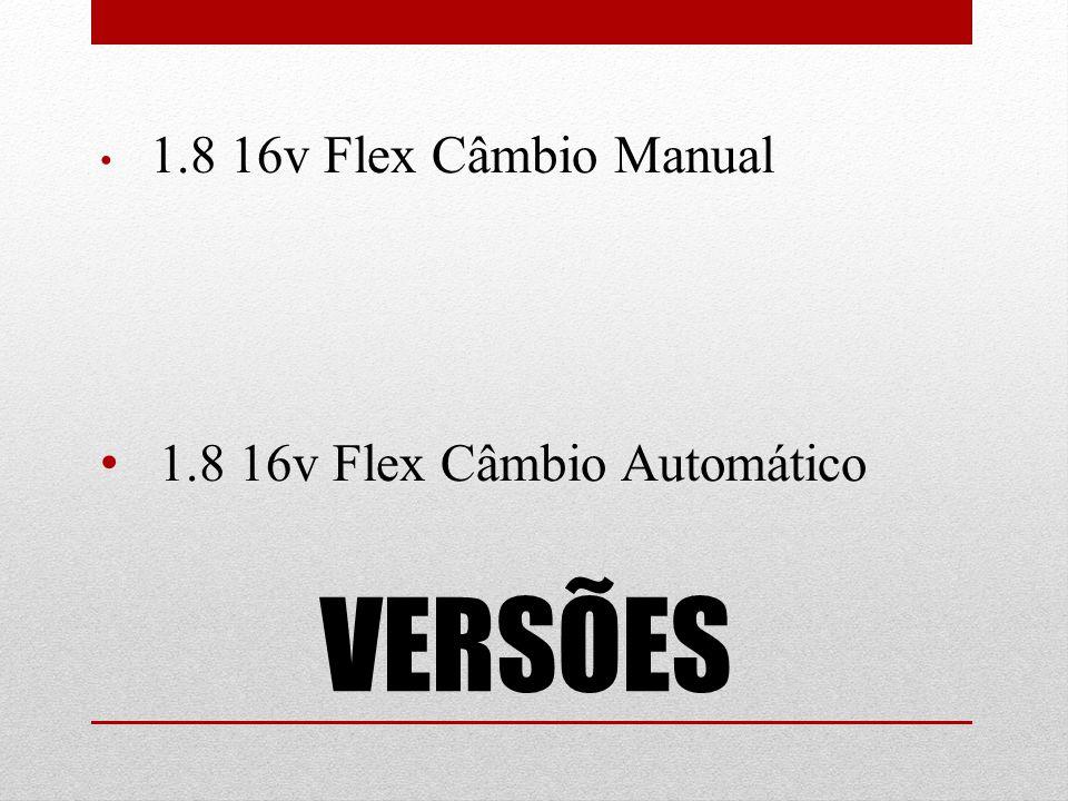 VERSÕES 1.8 16v Flex Câmbio Manual 1.8 16v Flex Câmbio Automático