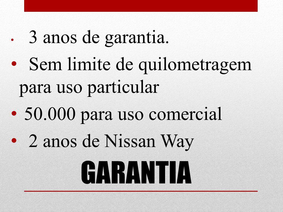 GARANTIA 3 anos de garantia. Sem limite de quilometragem para uso particular 50.000 para uso comercial 2 anos de Nissan Way