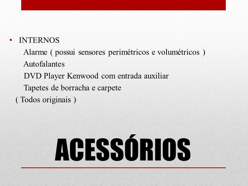 ACESSÓRIOS INTERNOS Alarme ( possui sensores perimétricos e volumétricos ) Autofalantes DVD Player Kenwood com entrada auxiliar Tapetes de borracha e