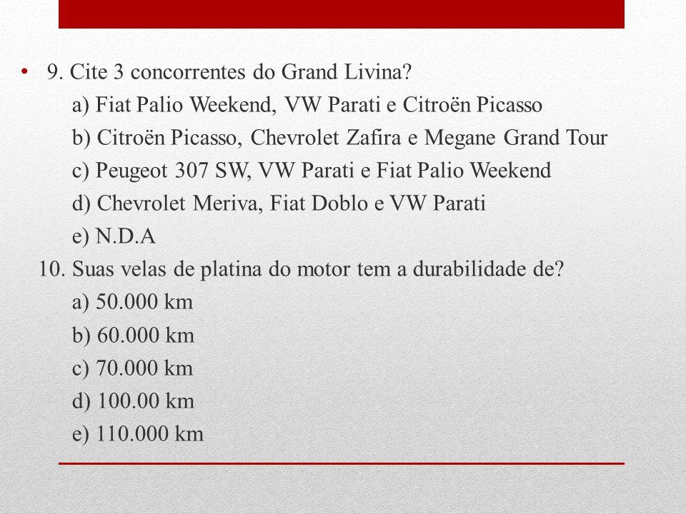 9. Cite 3 concorrentes do Grand Livina? a) Fiat Palio Weekend, VW Parati e Citroën Picasso b) Citroën Picasso, Chevrolet Zafira e Megane Grand Tour c)