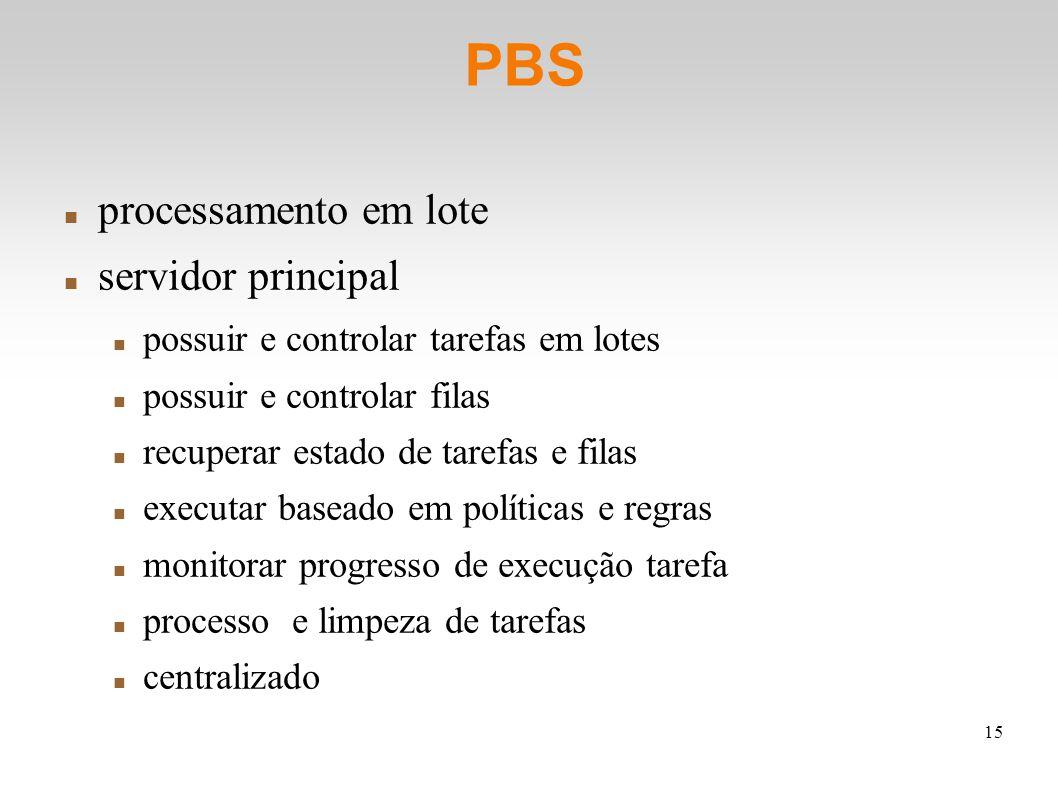 15 PBS processamento em lote servidor principal possuir e controlar tarefas em lotes possuir e controlar filas recuperar estado de tarefas e filas exe