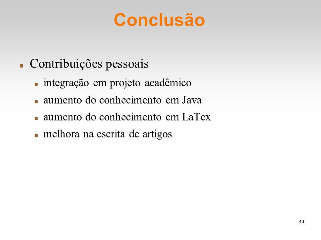 34 Conclusão Contribuições pessoais integração em projeto acadêmico aumento do conhecimento em Java aumento do conhecimento em LaTex melhora na escrita de artigos