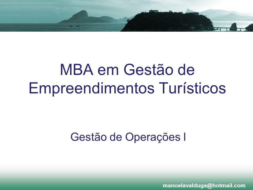 MBA em Gestão de Empreendimentos Turísticos Gestão de Operações I manoelavalduga@hotmail.com