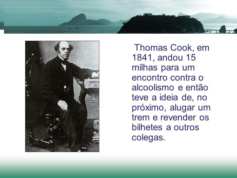 Thomas Cook, em 1841, andou 15 milhas para um encontro contra o alcoolismo e então teve a ideia de, no próximo, alugar um trem e revender os bilhetes