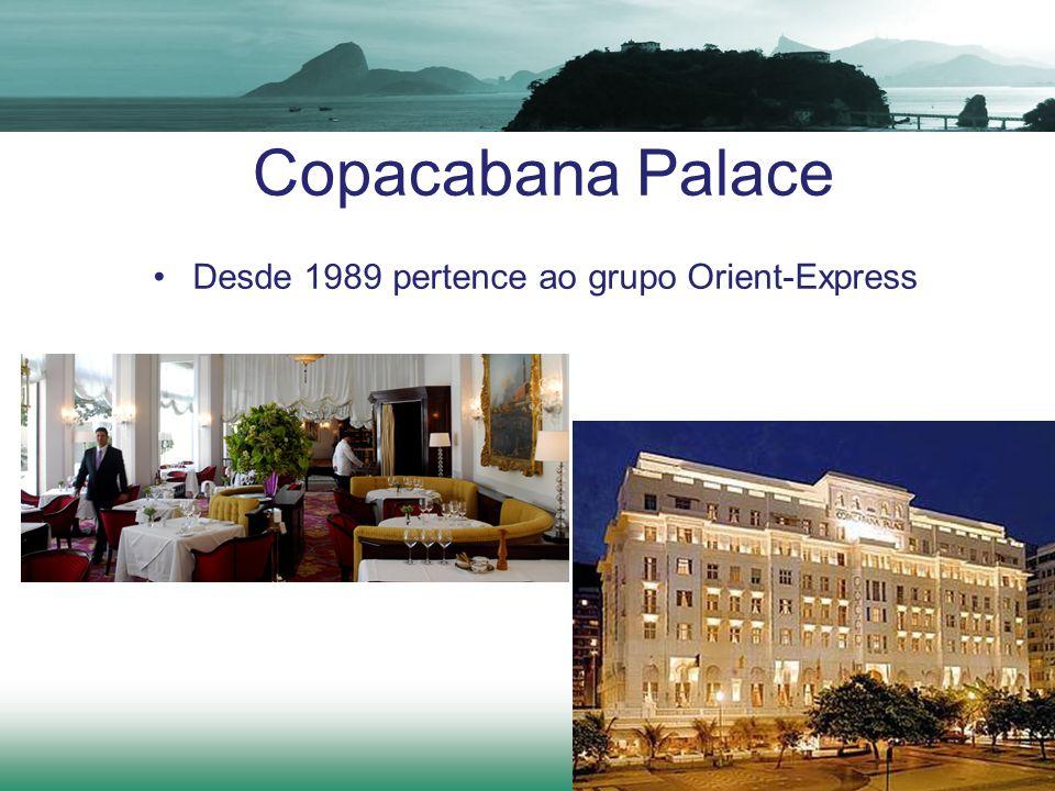 Copacabana Palace Desde 1989 pertence ao grupo Orient-Express