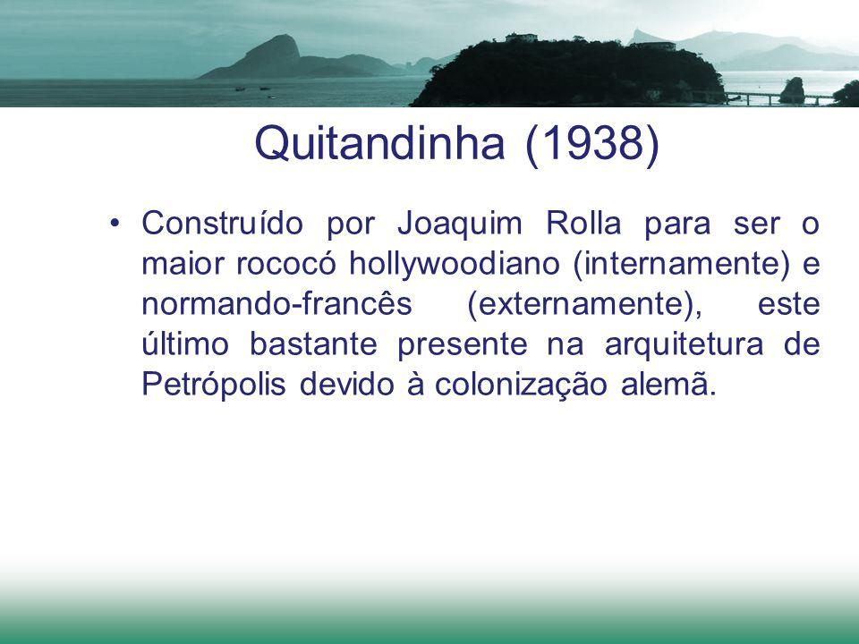 Quitandinha (1938) Construído por Joaquim Rolla para ser o maior rococó hollywoodiano (internamente) e normando-francês (externamente), este último ba