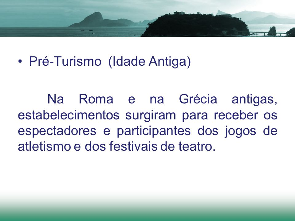 Pré-Turismo (Idade Antiga) Na Roma e na Grécia antigas, estabelecimentos surgiram para receber os espectadores e participantes dos jogos de atletismo