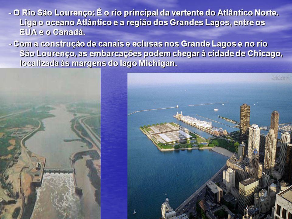 - O Rio São Lourenço: É o rio principal da vertente do Atlântico Norte. Liga o oceano Atlântico e a região dos Grandes Lagos, entre os EUA e o Canadá.