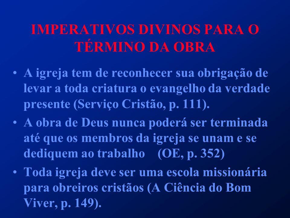 IMPERATIVOS DIVINOS PARA O TÉRMINO DA OBRA A igreja tem de reconhecer sua obrigação de levar a toda criatura o evangelho da verdade presente (Serviço
