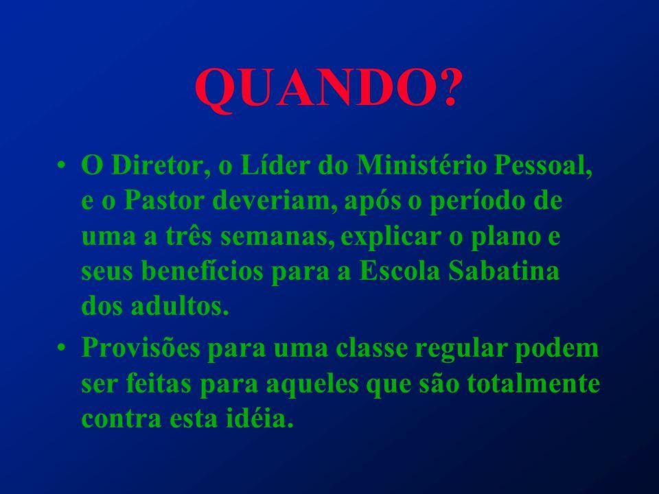 QUANDO? O Diretor, o Líder do Ministério Pessoal, e o Pastor deveriam, após o período de uma a três semanas, explicar o plano e seus benefícios para a
