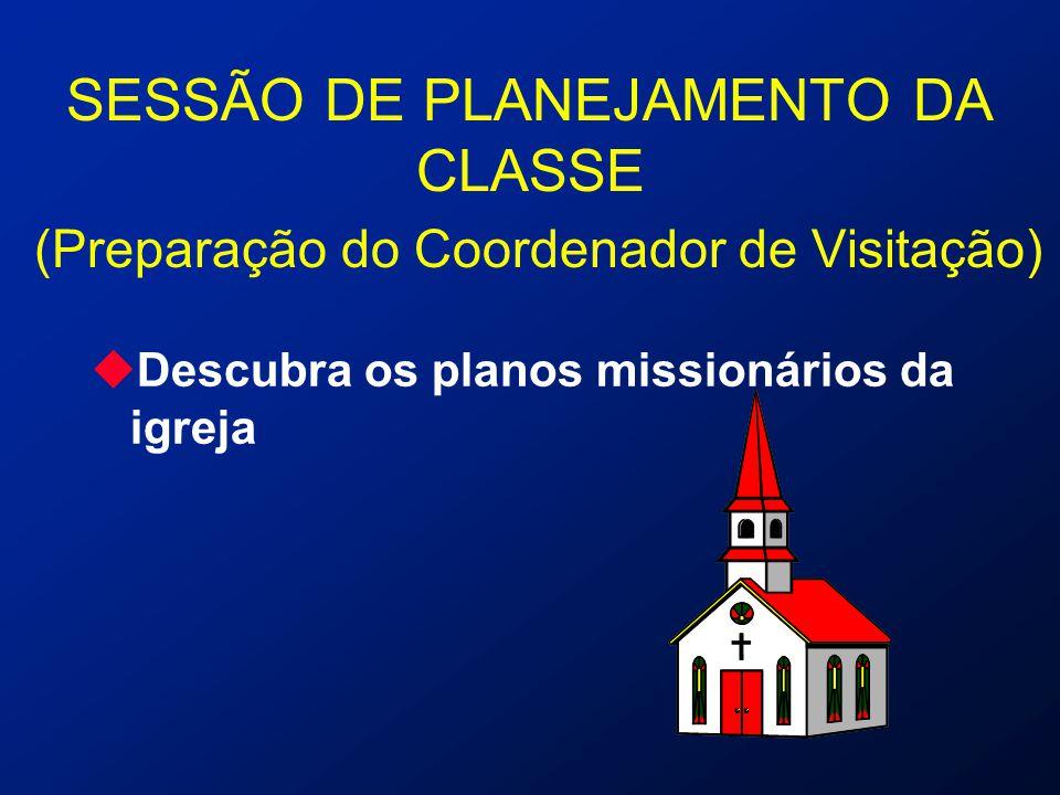 SESSÃO DE PLANEJAMENTO DA CLASSE (Preparação do Coordenador de Visitação) uDescubra os planos missionários da igreja