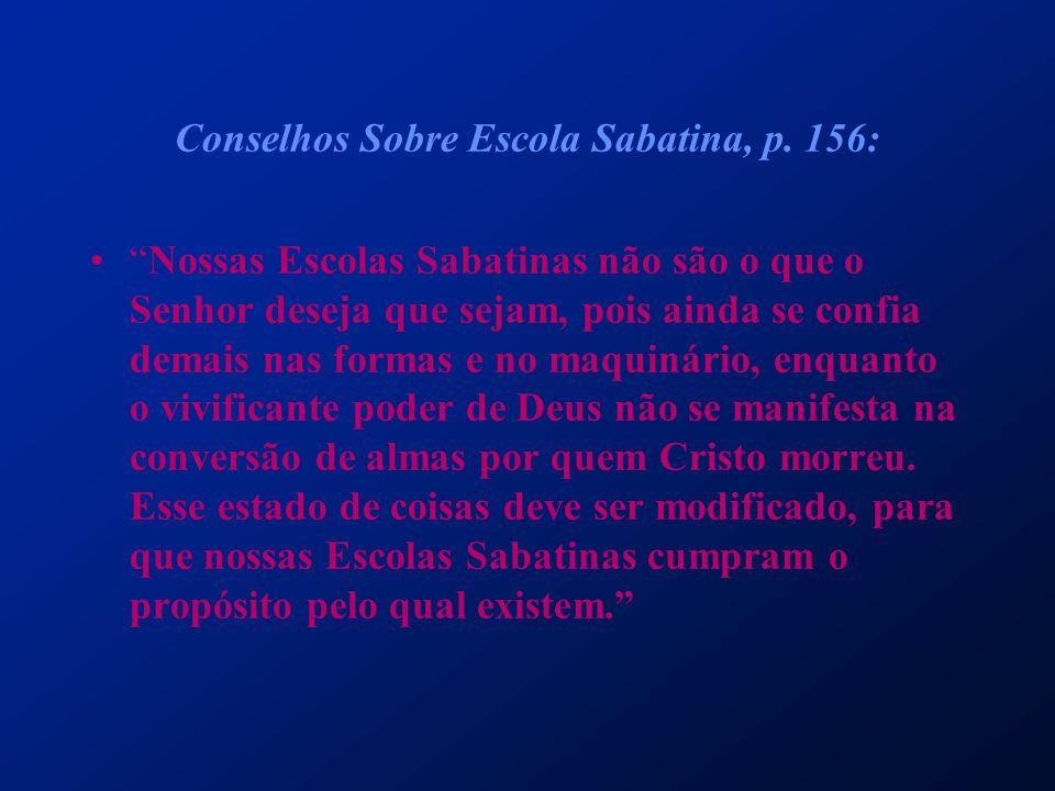 """Conselhos Sobre Escola Sabatina, p. 156: """"Nossas Escolas Sabatinas não são o que o Senhor deseja que sejam, pois ainda se confia demais nas formas e n"""