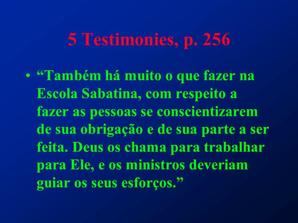 """5 Testimonies, p. 256 """"Também há muito o que fazer na Escola Sabatina, com respeito a fazer as pessoas se conscientizarem de sua obrigação e de sua pa"""