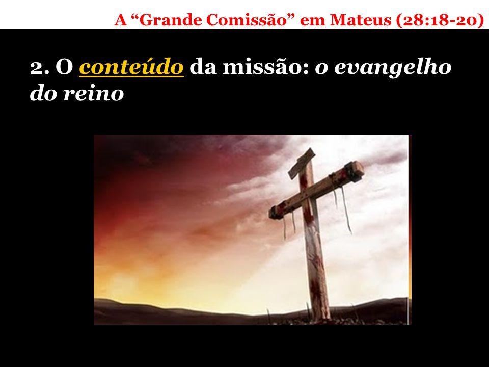 A Grande Comissão em Mateus (28:18-20) 2. O conteúdo da missão: o evangelho do reino