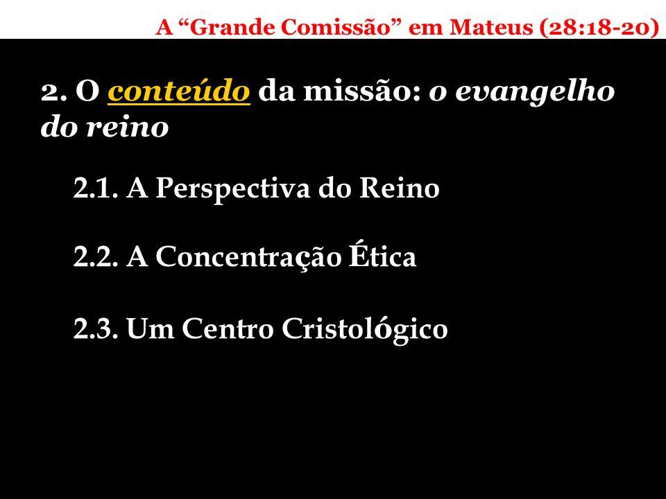 A Grande Comissão em Mateus (28:18-20) 2. O conteúdo da missão: o evangelho do reino 2.1.