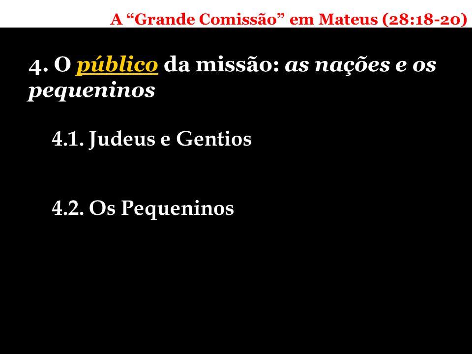 A Grande Comissão em Mateus (28:18-20) 4. O público da missão: as nações e os pequeninos 4.1.