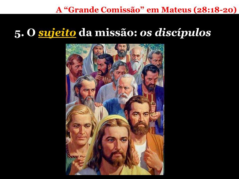 A Grande Comissão em Mateus (28:18-20) 5. O sujeito da missão: os discípulos