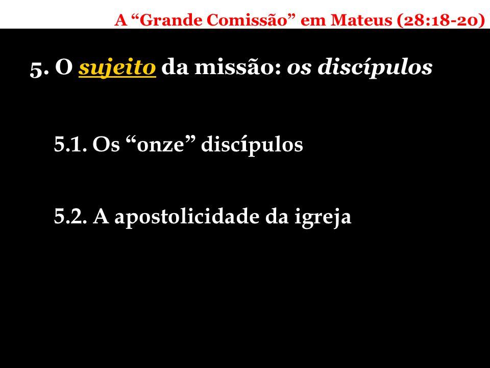 A Grande Comissão em Mateus (28:18-20) 5. O sujeito da missão: os discípulos 5.1.