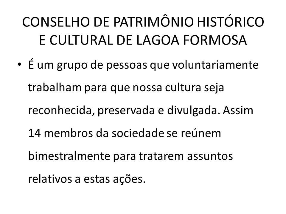 CONSELHO DE PATRIMÔNIO HISTÓRICO E CULTURAL DE LAGOA FORMOSA É um grupo de pessoas que voluntariamente trabalham para que nossa cultura seja reconheci