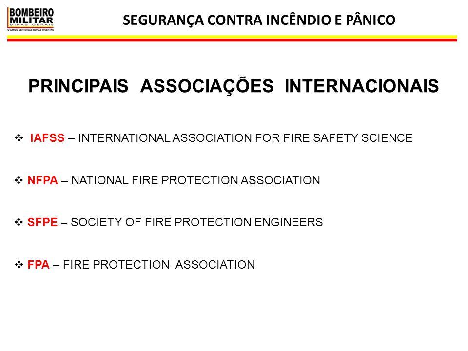 SEGURANÇA CONTRA INCÊNDIO E PÂNICO 17 PRINCIPAIS ASSOCIAÇÕES INTERNACIONAIS  IAFSS – INTERNATIONAL ASSOCIATION FOR FIRE SAFETY SCIENCE  NFPA – NATIO