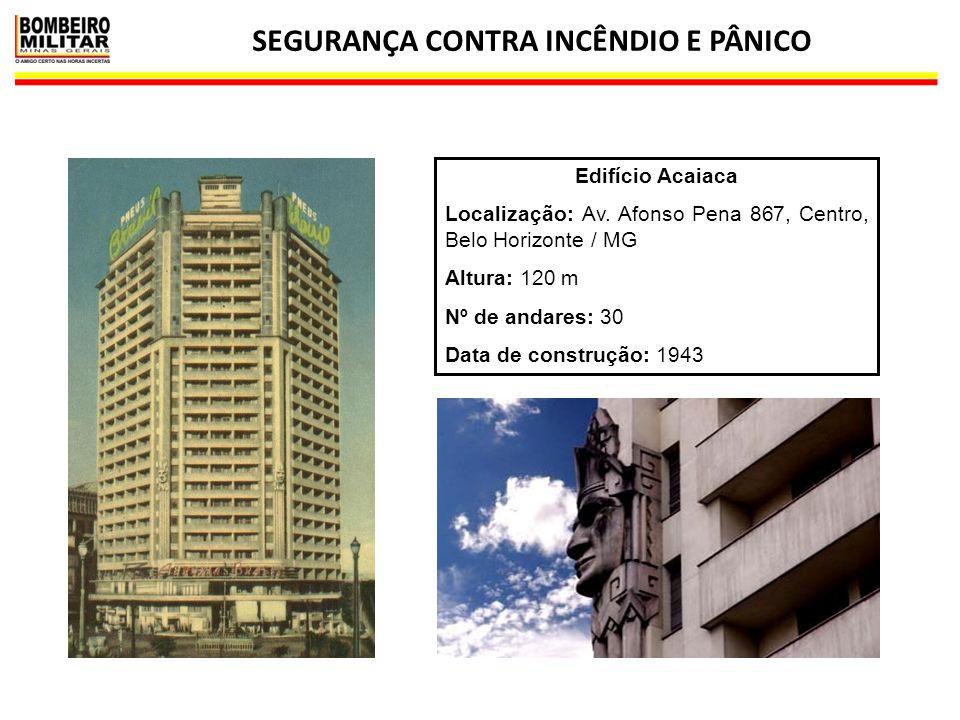 SEGURANÇA CONTRA INCÊNDIO E PÂNICO 30 Edifício Acaiaca Localização: Av. Afonso Pena 867, Centro, Belo Horizonte / MG Altura: 120 m Nº de andares: 30 D