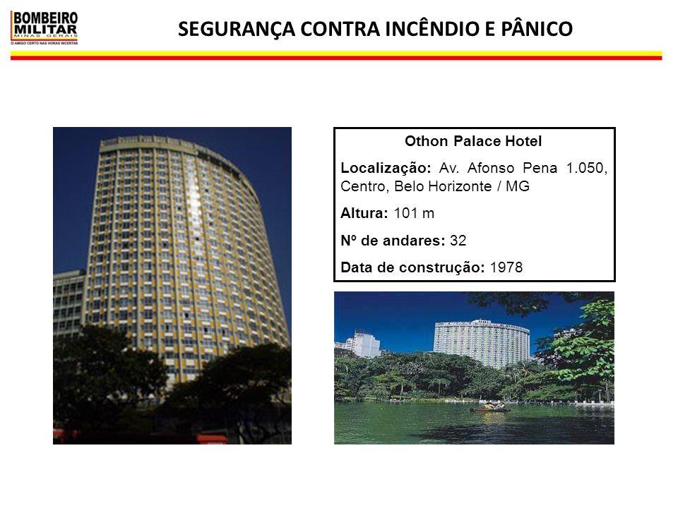 SEGURANÇA CONTRA INCÊNDIO E PÂNICO 31 Othon Palace Hotel Localização: Av. Afonso Pena 1.050, Centro, Belo Horizonte / MG Altura: 101 m Nº de andares: