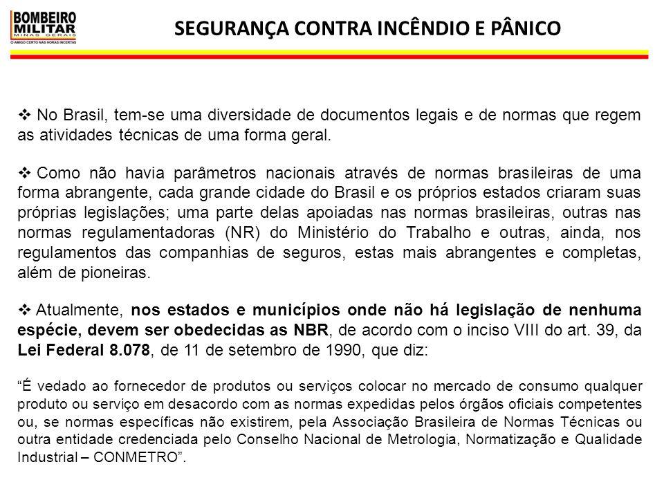 SEGURANÇA CONTRA INCÊNDIO E PÂNICO 36  No Brasil, tem-se uma diversidade de documentos legais e de normas que regem as atividades técnicas de uma for
