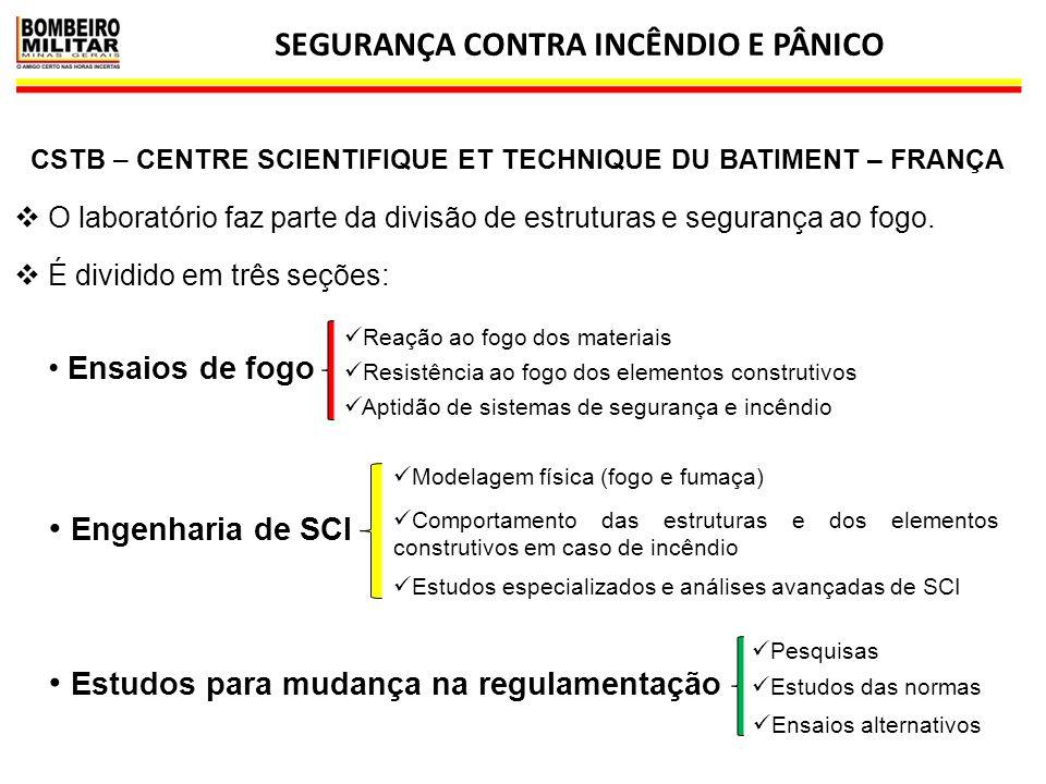 SEGURANÇA CONTRA INCÊNDIO E PÂNICO 6  O laboratório faz parte da divisão de estruturas e segurança ao fogo. CSTB – CENTRE SCIENTIFIQUE ET TECHNIQUE D