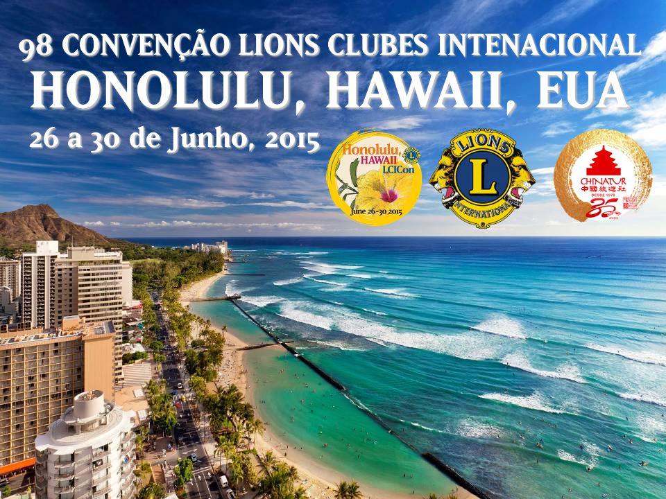 98ªªª CONVENÇÃO LIONS CLUBES INTENACIONAL HONOLULU, HAWAII, EUA 26 a 30 de Junho, 2015