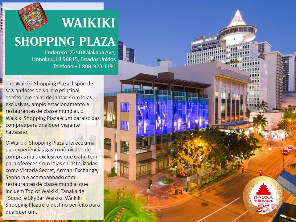 The Waikiki Shopping Plaza dispõe de seis andares de varejo principal, escritório e salas de jantar.