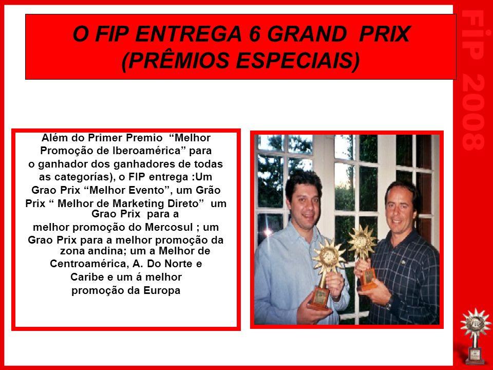 """O FIP ENTREGA 6 GRAND PRIX (PRÊMIOS ESPECIAIS) Além do Primer Premio """"Melhor Promoção de Iberoamérica"""" para o ganhador dos ganhadores de todas as cate"""