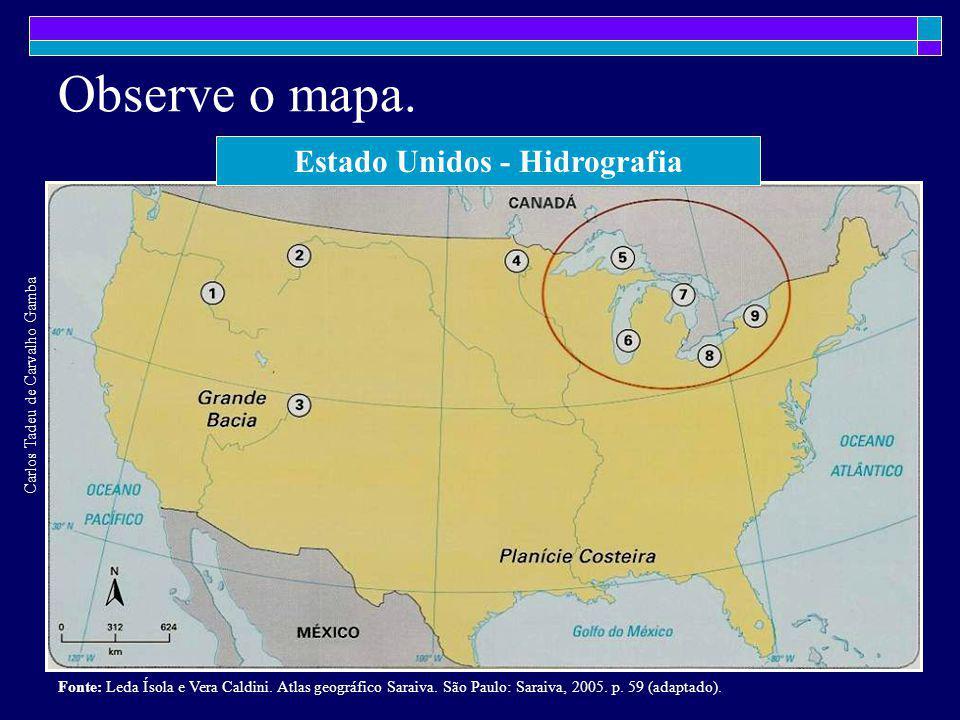Observe o mapa. Estado Unidos - Hidrografia Carlos Tadeu de Carvalho Gamba Fonte: Leda Ísola e Vera Caldini. Atlas geográfico Saraiva. São Paulo: Sara