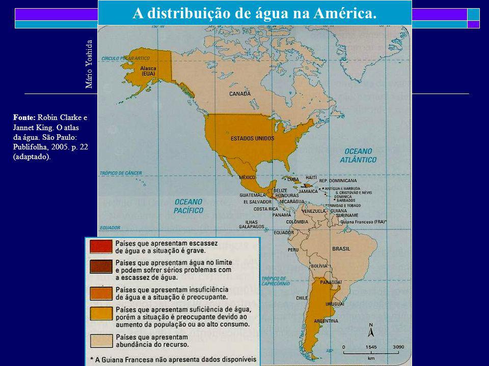 A distribuição de água na América. Mário Yoshida Fonte: Robin Clarke e Jannet King. O atlas da água. São Paulo: Publifolha, 2005. p. 22 (adaptado).