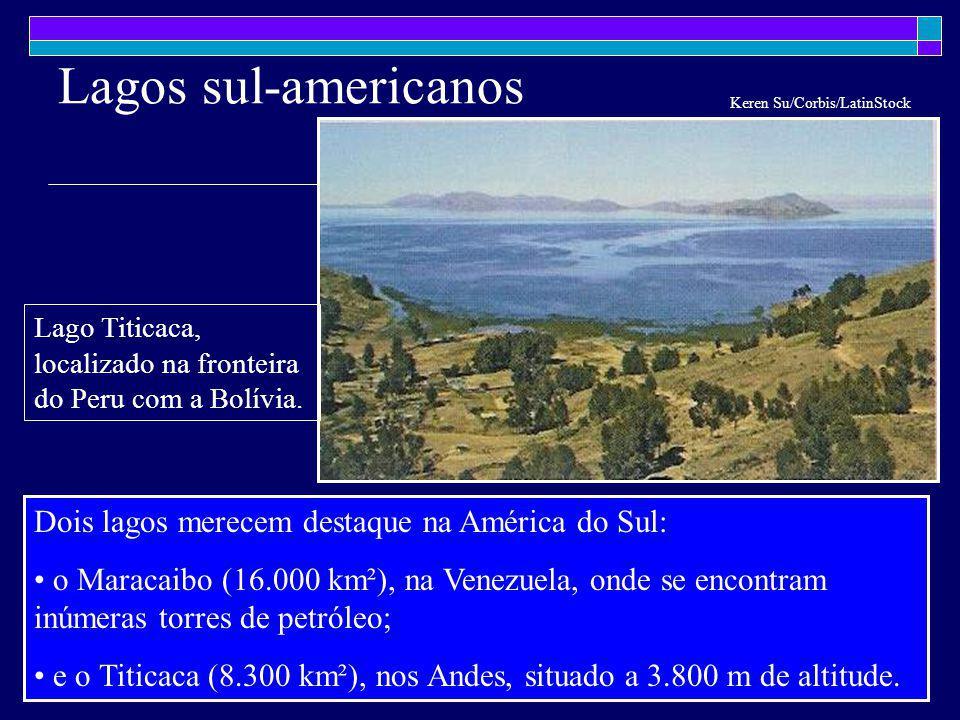 Lagos sul-americanos Dois lagos merecem destaque na América do Sul: o Maracaibo (16.000 km²), na Venezuela, onde se encontram inúmeras torres de petró