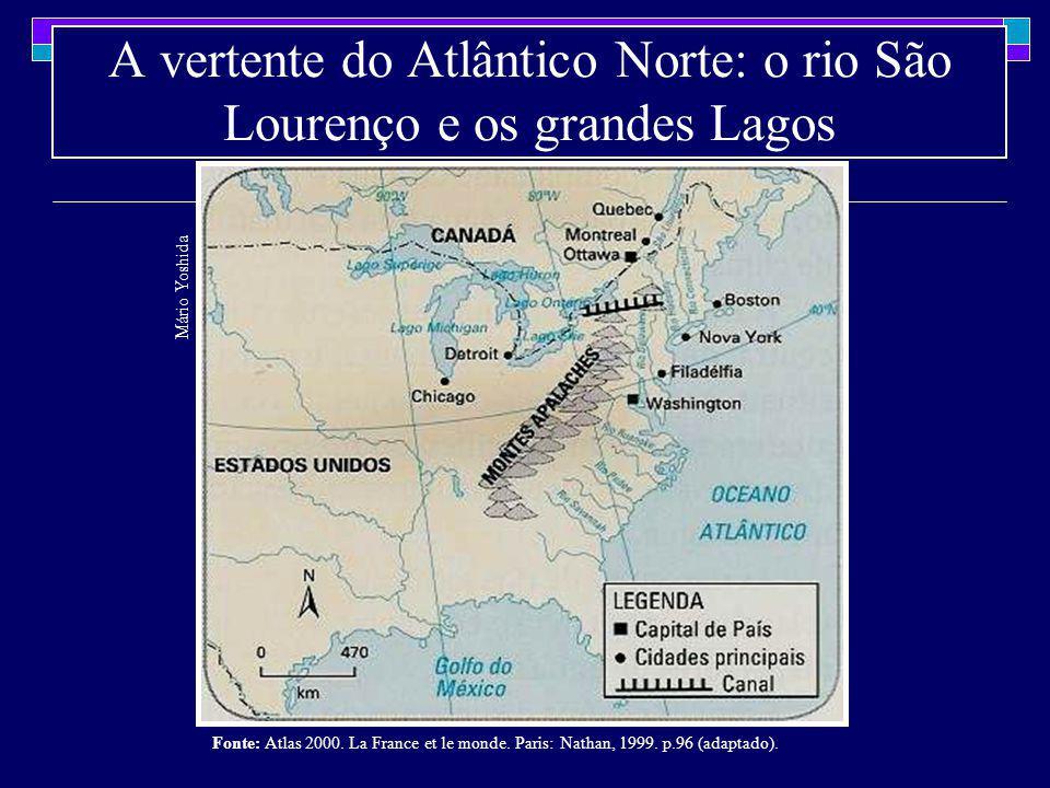A vertente do Atlântico Norte: o rio São Lourenço e os grandes Lagos Mário Yoshida Fonte: Atlas 2000. La France et le monde. Paris: Nathan, 1999. p.96