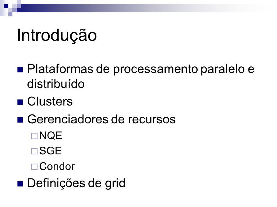 Introdução Plataformas de processamento paralelo e distribuído Clusters Gerenciadores de recursos  NQE  SGE  Condor Definições de grid