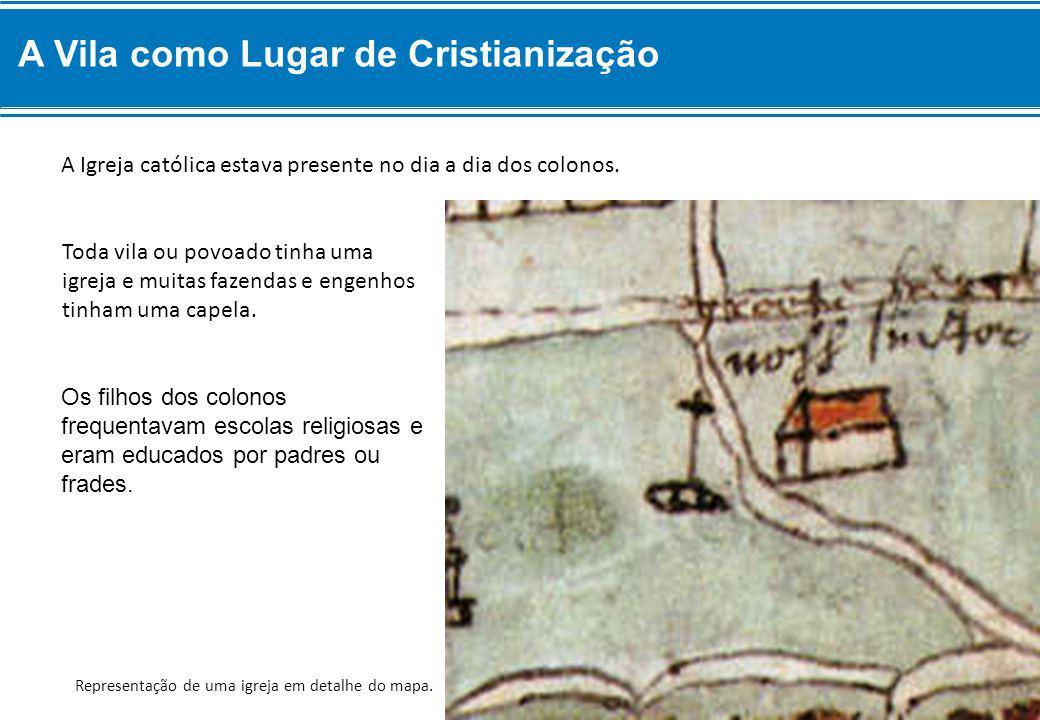 Os filhos dos colonos frequentavam escolas religiosas e eram educados por padres ou frades. Representação de uma igreja em detalhe do mapa. Toda vila