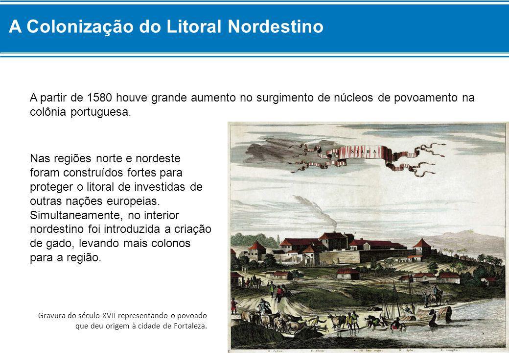 A partir de 1580 houve grande aumento no surgimento de núcleos de povoamento na colônia portuguesa. Nas regiões norte e nordeste foram construídos for