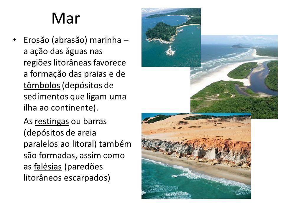 Mar Erosão (abrasão) marinha – a ação das águas nas regiões litorâneas favorece a formação das praias e de tômbolos (depósitos de sedimentos que ligam