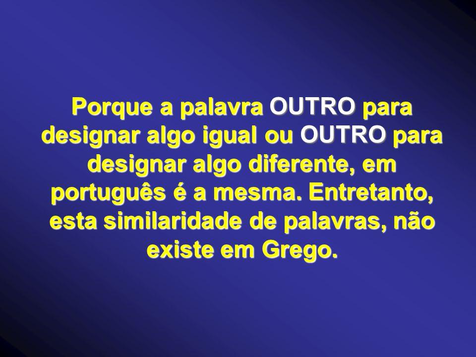 Porque a palavra OUTRO para designar algo igual ou OUTRO para designar algo diferente, em português é a mesma. Entretanto, esta similaridade de palavr