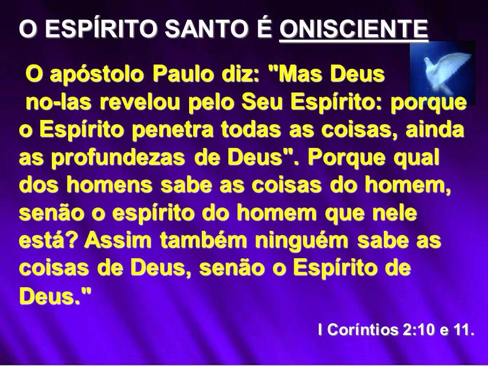 O ESPÍRITO SANTO É ONISCIENTE O apóstolo Paulo diz: