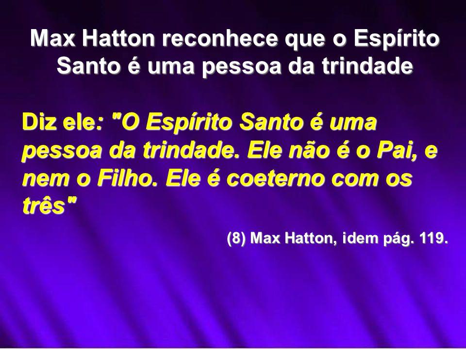 Max Hatton reconhece que o Espírito Santo é uma pessoa da trindade Diz ele: